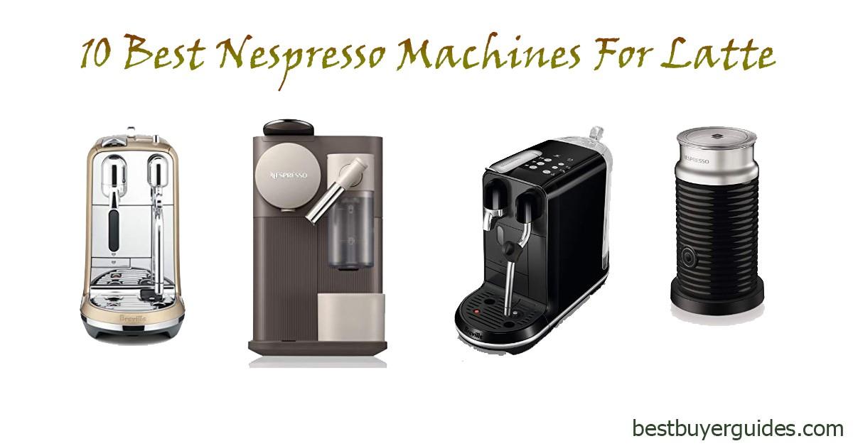 Best Nespresso Machine For Latte 2021 Reviews
